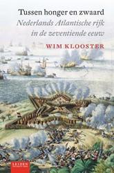 Tussen honger en zwaard -Nederlands Atlantische rijk in de zeventiende eeuw Klooster, Wim