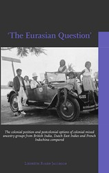 'The Eurasian Question' -The colonial position and post colonial options of colonial m Rosen Jacobson, Liesbeth