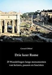 Drie keer Rome -25 wandelingen langs monumente n van keizers, pausen en fasci Olthof, Gerard