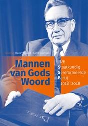 Mannen van Gods woord. De Staatkundig Ge -De Staatkundig Gereformeerde P artij 1918-2018