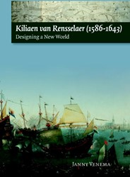 Kiliaen van Rensselaer (1586-1643) -designing a New World Venema, Janny