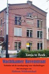 Wachtkamer Havenstraat -verhalen uit de noodopvang voo r vluchtelingen Beek, Tanja te