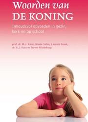 Woorden van de Koning -inhoudsvol opvoeden in gezin, kerk en school Kater, Dr. M.J.