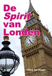 DE SPIRIT VAN LONDEN -INSPIRERENDE WANDELINGEN TUSSE N GLAS EN STEEN NAPEL, HENK TEN