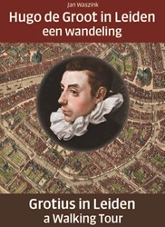 Hugo de Groot in Leiden/Grotius in Leide -een wandeling/a Walking Tour Waszink, Jan