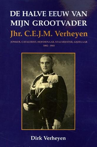 De halve eeuw van mijn grootvader -Jhr. C.E.J.M. Verheyen-jonker, cavalerist, hofdienaar, stalm Verheyen, Dirk
