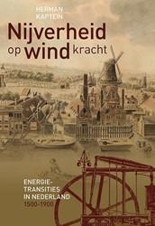 Nijverheid op windkracht. Energietransit -energietransities in Nederland 1500-1900 Kaptein, Herman