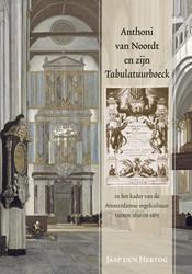 Anthoni van Noordt en zijn Tabulatuurboe -in het kader van de Amsterdams e orgelcultuur tussen 1630 en Hertog, Jaap den