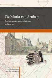 De Markt van Arnhem. 800 jaar wonen, wer -800 jaar wonen, werken, bestur en en bezoeken
