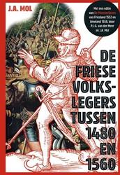 De Friese volkslegers tussen 1480 en 156 -met een editie van De Monsterl ijsten van Friesland 1552 en A Mol, J.A.