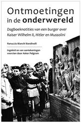 Ontmoetingen in de onderwereld -Dagboeknotities van een burger over Kaiser Wilhelm II, Hitle Bianchi Bandinelli, Ranuccio