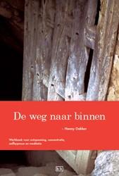 De weg naar binnen -werkboek voor ontspanning, con centratie, zelfhypnose en medi Dekker, Henny