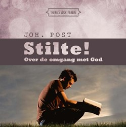Stilte! -Over de omgang met God Post, Ds. Joh.