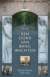 Een oord van bang wachten -kamp Haaren 1941-1944 Bak, Peter