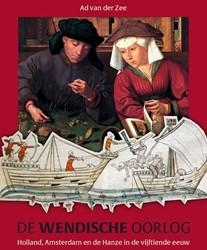 De Wendische Oorlog -Holland, Amsterdam en de Hanze in de vijftiende eeuw Zee, Ad van der