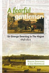 A fearful gentleman -sir George Downing in The Hagu e 1658-1672 Downing, Roger