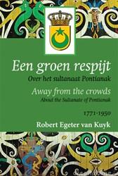 Een groen respijt -Over het sultanaat Pontianak 1 771-1950 Egeter van Kuyk, Robert