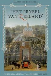 'Het pryeel van Zeeland'. Buit -buitenplaatsen op Walcheren 16 00-1820 Broeke, Martin van den