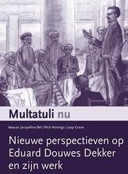 Multatuli nu. Nieuwe perspectieven op Ed -Nieuwe perspectieven op Eduard Douwes Dekker en zijn werk