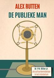De publieke man -dr. P.H. Ritter Jr. als cultuu rbemiddelaar in het interbellu Rutten, Alex