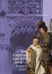 """Het Capittel van Sint-Joris te Amersfoor -Een geschiedenis van """"Eer rdige wijse ende seer beminde Kan, Fred van"""