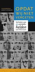 Opdat wij niet vergeten. Verhalen van 25 -Verhalen van 25 verzetshelden van Hilversum Broertjes, Pieter