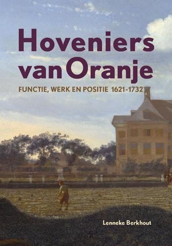 Hoveniers van Oranje -Functie, werk en positie 1621- 1732 Berkhout, Lenneke