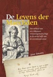 De Levens der Maechden. Het verhaal van -het verhaal van een religieuze vrouwengemeenschap in de eers Spaans, Joke