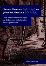 Samuel Naeranus (1582-1641) en Johannes -twee remonstrantse theologen o p de bres voor godsdienstige v Visser, Sibbe Jan