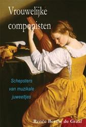Vrouwelijke componisten -Schepsters van muzikale juweel tjes Graaf, Renee Berthe de