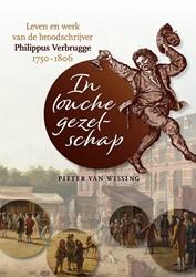 In louche gezelschap. Leven en werk van -leven en werk van de broodschr ijver Philippus Verbrugge (175 Wissing, Pieter van