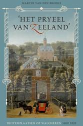 Het pryeel van Zeeland -Buitenplaatsen op Walcheren 16 00-1820 Broeke, Martin van den