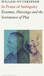 In Praise of Ambiguity -Erasmus, Huizinga and the Seri ousness of Play Otterspeer, Willem