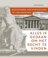 Alles is gedaan om het recht te vinden. -bijzondere rechtspleging in Le euwarden 1945-1949 Severein, Michiel