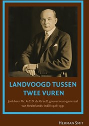 Landvoogd tussen twee vuren -jonkheer mr. A.C.D. de Graeff, gouverneur-generaal van Neder Smit, Herman