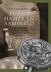 Tussen hamer en aambeeld. Edelsmeden in -edelsmeden in Friesland tijden s de Gouden Eeuw Schoen, Peter