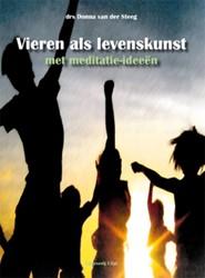 VIEREN ALS LEVENSKUNST -MET MEDITATIE-IDEEEN STEEG, DONNA VAN DER