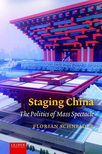 Staging China -The Politics of Mass Spectacle Schneider, Florian