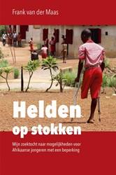 Helden op stokken -Mijn zoektocht voor Afrikaanse jongeren met een beperking Maas, Frank van der