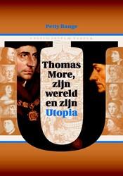 Thomas More, zijn wereld en zijn Utopia -een humanistische fantasie uit 1516 in haar historische cont Bange, Petty