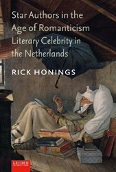 Star Authors in the Age of Romanticism -Literary Celebrity in the Neth erlands Honings, Rick