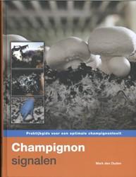 Champignonsignalen -Praktijkgids voor een optimale champgnonteelt Ouden, Mark den