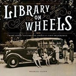 Glenn*Library on Wheels -Mary Lemist Titcomb and Americ a's First Bookmobile Glenn, Sharlee