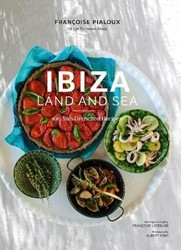 Ibiza, Land and Sea -100 Sun-Drenched Recipes Pialoux, Francoise