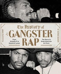 HISTORY OF GANGSTER RAP -FROM SCHOOLLY D TO KENDRICK LA mar, the Rise of a Great Ameri SOREN BAKER
