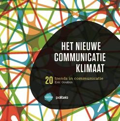 Het nieuwe communicatieklimaat: 20 trend -20 trends in communicatie Goubin, Eric