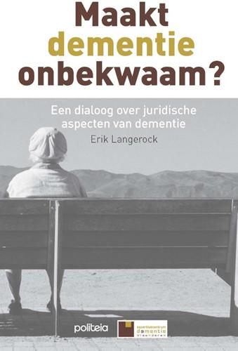 Maakt dementie onbekwaam? -een dialoog over juridische as pecten van dementie Langerock, Erik