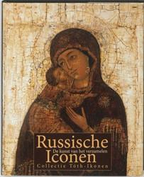 Russische iconen -de kunst van het verzamelen : collectie Toth-Ikonen Toth, Ferenc