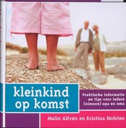 Kleinkind op komst -praktische informatie en tips voor iedere (nieuwe) opa en om Alfven, M.