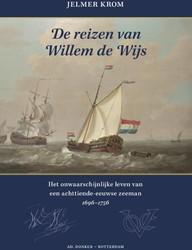 De reizen van Willem de Wijs -het onwaarschijnlijke leven va n een achttiende-eeuwse zeeman Krom, Jelmer